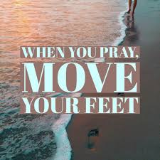 Inspiration - Pray and move your feet